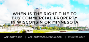 When is the right time to buy Commercial Property in Wisconsin or Minnesota